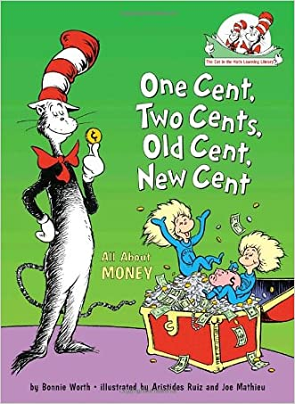 One Cent, Two Cents, Old Cent, New Cent: All About Money (Cat in the Hat's Learning Library) written by Bonnie Worth