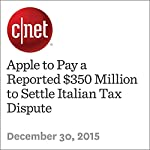 Apple to Pay a Reported $350 Million to Settle Italian Tax Dispute   Ry Crist
