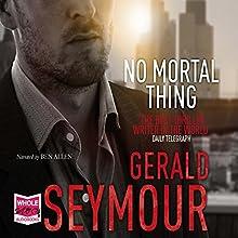 No Mortal Thing   Livre audio Auteur(s) : Gerald Seymour Narrateur(s) : Ben Allen