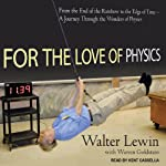 For the Love of Physics: From the End of the Rainbow to the Edge of Time - A Journey Through the Wonders of Physics | Walter Lewin,Warren Goldstein