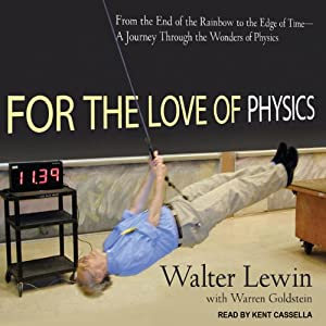 For the Love of Physics: From the End of the Rainbow to the Edge of Time - A Journey Through the Wonders of Physics | [Walter Lewin, Warren Goldstein]