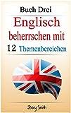 Englisch beherrschen mit 12 Themenbereichen: Buch Drei: �ber 150 mittelschwere W�rter und Phrasen erkl�rt