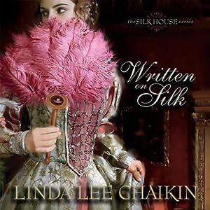Written on Silk: Silk House Series, Book 2 | [Linda Lee Chaikin]