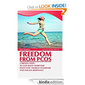 Freedom from PCOS: 3 Proven Steps to Naturally Overcome Polycystic Ovarian Syndrome and Insulin Resistance Katie Humphrey and JJ Virgin