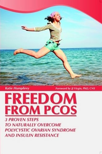 Freedom from PCOS: 3 Proven Steps to Naturally Overcome Polycystic Ovarian Syndrome and Insulin Resistance