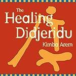 The Healing Didjeridu | Kimba Arem