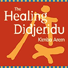 The Healing Didjeridu  by Kimba Arem Narrated by Kimba Arem