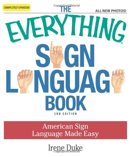 The Everything Sign Language Book American Sign Language Made Easy All new photos Everything Language and Writing