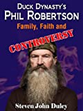 Duck Dynasty's Phil Robertson:  Family, Faith and Controversy