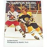 The champion Bruins;: Stanley Cup winners ~ Stan Fischler