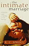 The Intimate Marriage: A Practical Guide to Building a Great Marriage (R. C. Sproul Library)
