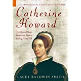 Catherine Howard (History Revealed (Amberley))by Lacey Baldwin Smith