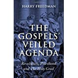 The Gospels' Veiled Agenda: Revolution, Priesthood and the Holy Grailby Harry Freedman