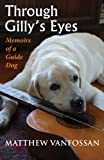 Through Gilly's Eyes: Memoirs of a Guide Dog