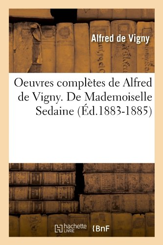 Oeuvres Completes de Alfred de Vigny. de Mademoiselle Sedaine (Ed.1883-1885) (Littérature)