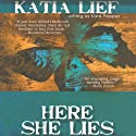 Here She Lies Audiobook by Katia Lief Narrated by Renata Friedman