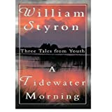 A Tidewater Morning / William Styron :Three Tales from Youth --- 1st EDITIONby William Styron