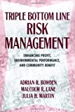 img - for Triple Bottom Line Risk Management: Enhancing Profit, Environmental Performance, and Community Benefits 1st edition by Bowden, Adrian R.; Lane, Malcolm R.; Martin, Julia H. published by Wiley Hardcover book / textbook / text book