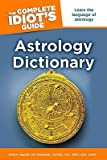 img - for The Complete Idiot's Guide Astrology Dictionary   [COMP IDIOTS GD ASTROLOGY DICT] [Paperback] book / textbook / text book
