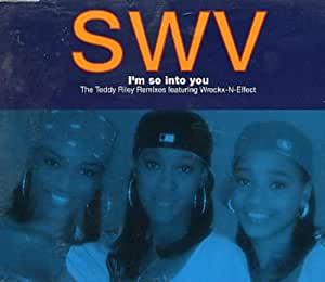 I'm so into you (5 versions-Teddy Riley Remixes feat. Wreckx-N-Effect, 1993)