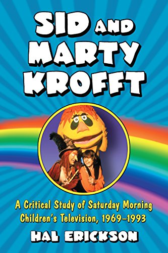 Sid and Marty Krofft: A Critical Study of Saturday Morning Children's Television, 1969-1993