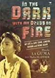 Blanche La Guma In the Dark with My Dress on Fire: My Life in Cape Town, London, Havana and Home Again