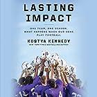 Lasting Impact: One Team, One Season. What Happens When Our Sons Play Football Hörbuch von Kostya Kennedy Gesprochen von: Kevin Stillwell
