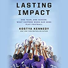 Lasting Impact: One Team, One Season. What Happens When Our Sons Play Football Audiobook by Kostya Kennedy Narrated by Kevin Stillwell