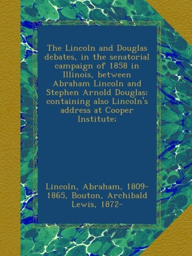 the-lincoln-and-douglas-debates-in-the-senatorial-campaign-of-1858-in-illinois-between-abraham-linco