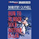 How to Murder Your Mother-In-Law Audiobook by Dorothy Cannell Narrated by Sharon Williams