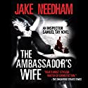The Ambassador's Wife: Inspector Samuel Tay, Book 1 (       UNABRIDGED) by Jake Needham Narrated by Steve Marvel