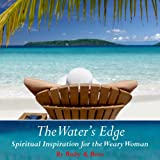 The Water's Edge: Spiritual Inspiration for the Weary Woman