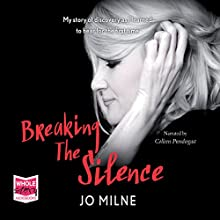 Breaking the Silence (       UNABRIDGED) by Joanne Milne Narrated by Colleen Prendergast