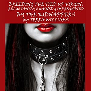 Breeding the Tied Up Virgin: Reluctantly Chained & Impregnated By the Kidnappers | [Terra Williams]