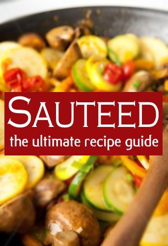 Sauteed :The Ultimate Recipe Guide - Over 30 Delicious & Best Selling Recipes by Sarah Dempsen, Encore Books