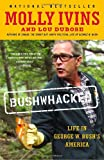 Bushwhacked: Life in George W. Bush's America (0375713115) by Ivins, Molly