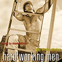Hard Working Men: Gay Erotic Fiction Audiobook by Shane Allison (editor) Narrated by Preston Fitzcharge