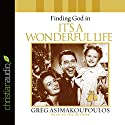 Finding God in 'It's a Wonderful Life' Audiobook by Greg Asimakoupoulos Narrated by Greg Asimakoupoulos