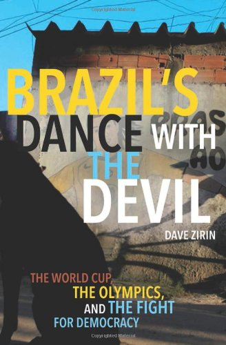 Brazil's Dance with the Devil: The World Cup, the Olympics, and the Struggle for Democracy