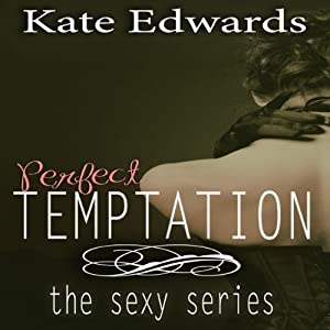 Perfect Temptation: The Sexy Series, Book 1 | [Kate Edwards]