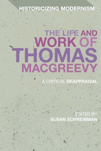 The Life and Work of Thomas Macgreevy: A Critical Reappraisal (Historicizing Modernism)