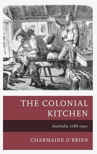 The Colonial Kitchen: Australia 1788-1901 (Historic Kitchens)