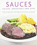img - for Sauces, Salsas, Dressings & Dips: The art of sauce making: transform your cooking with 150 delicious ideas for every kind of dish, shown in 300 stunning photographs book / textbook / text book