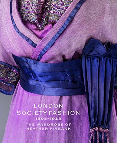London Society Fashion 1905–1925: The Wardrobe of Heather Firbank