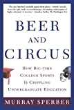 Beer and Circus: How Big-Time College Sports Is Crippling Undergraduate Education (0805068112) by Sperber, Murray