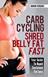 Carb Cycling Shred Belly Fat Fast: Your Guide To Rapid Sustained Fat Loss (How To Lose Weight Your Way)