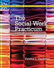 The Social Work Practicum: A Guide and Workbook for Students (Connecting Core Competencies)
