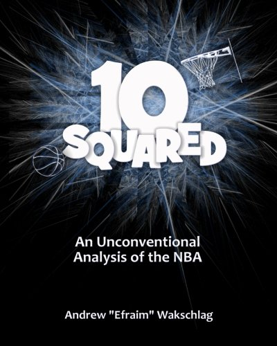 10 Squared: An Unconventional Analysis of the NBA