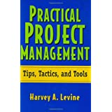 Practical Project Management: Tips, Tactics and Tools