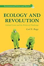 Ecology and Revolution Global Crisis and the Political Challenge Environmental Politics and Theory